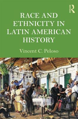 Ethnicity and Race in Latin American History By Peloso, Vincent